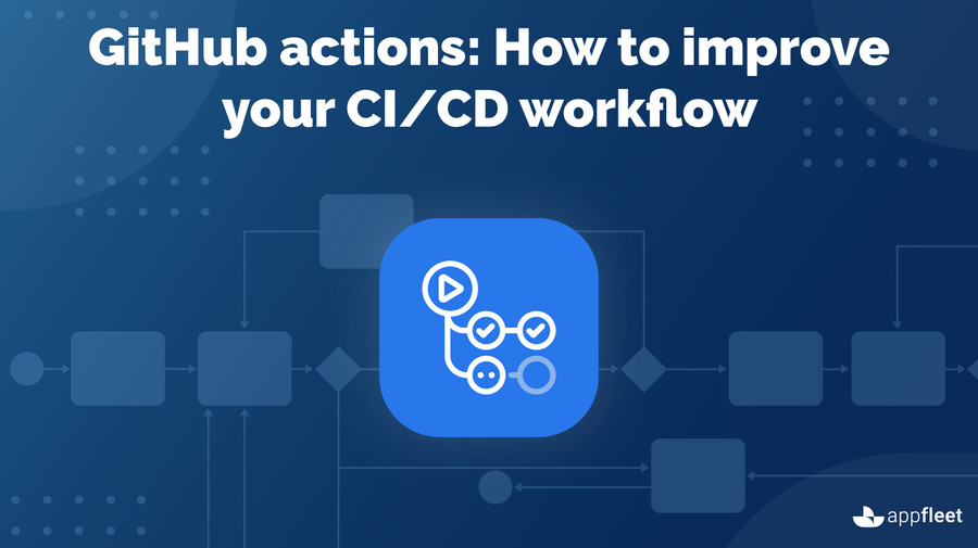 GitHub actions: How to improve your CI/CD workflow