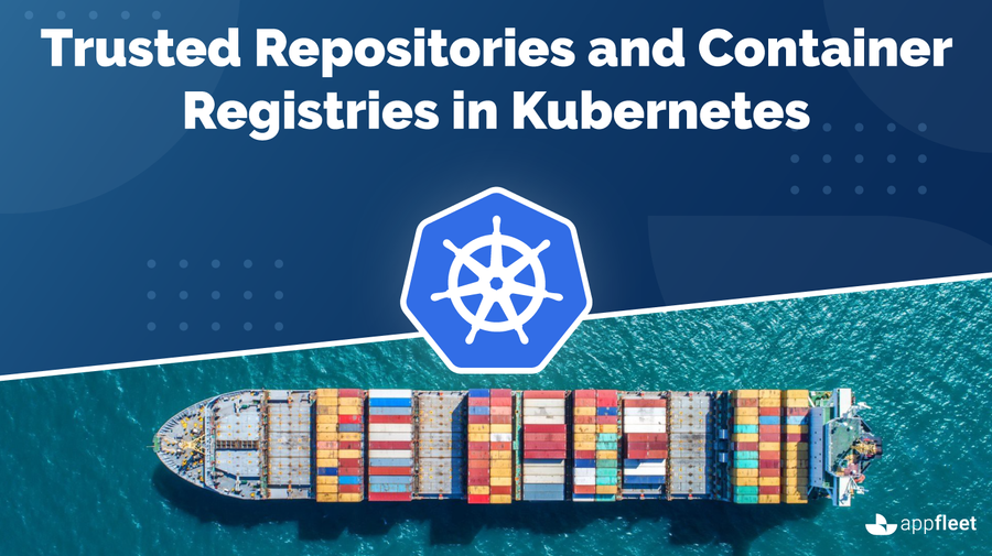 Trusted Repositories and Container Registries in Kubernetes